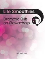 Life Smoothies - Dramatic Skits on Stewardship