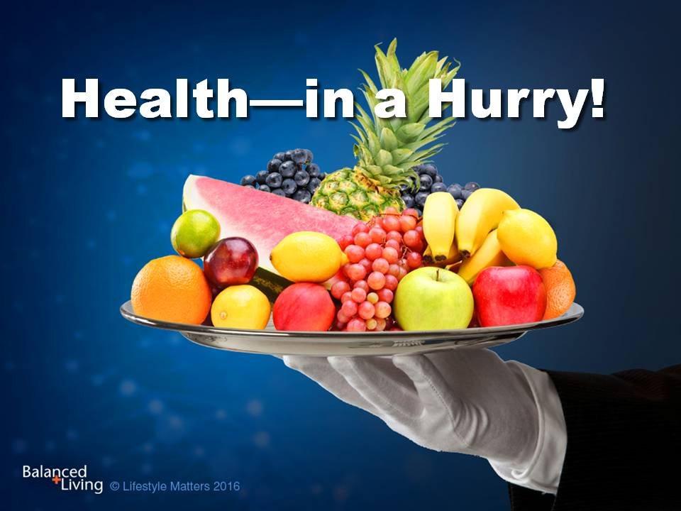 Health in a Hurry - Balanced Living - PowerPoint Download