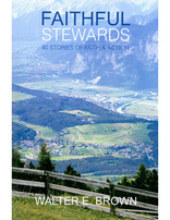 Faithful Stewards: 40 Stories of Faith & Action