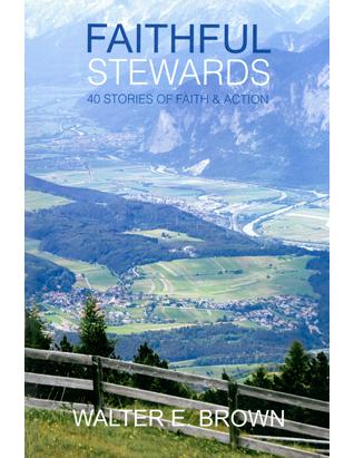Faithful Stewards: 40 Stories of Faith & Action