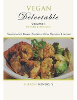 Vegan Delectable Volume 1: Sensational Stews, Proteins, Rice Options & More!