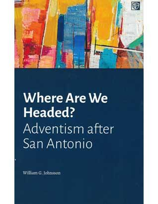 Where Are We Headed? Adventism After San Antonio