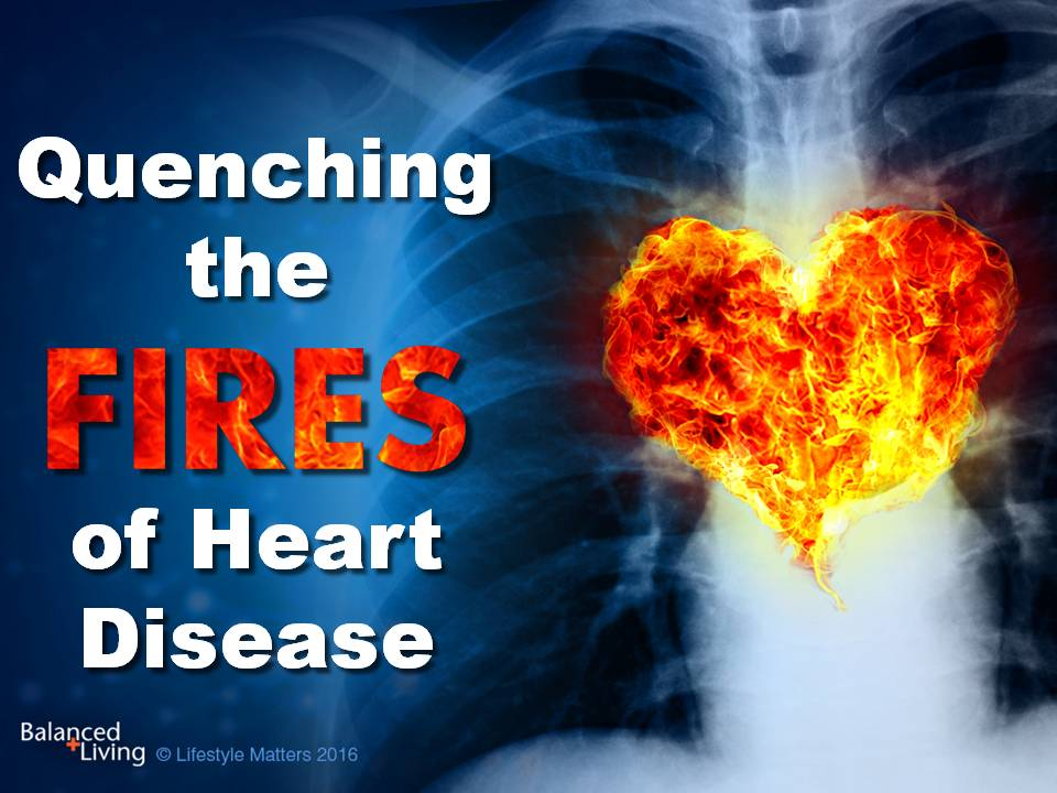 Quenching the Fire of Heart Disease - Balanced Living - PowerPoint Download