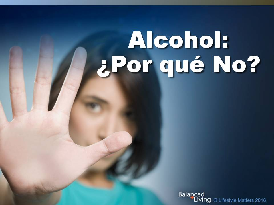 Alcohol: Why Not? - Balanced Living - PPT Download (Spanish)