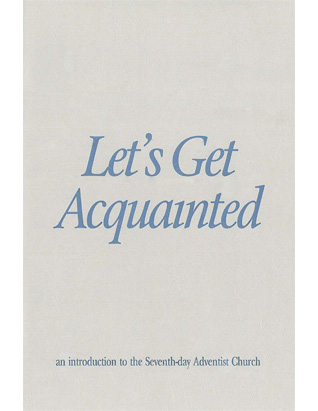 Let's Get Acquainted: an introduction to the Seventh-day Adventist Church