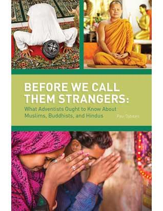 Before We Call Them Strangers:What Adventists Ought to Know About Muslims, Buddhists, and Hindus