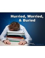 Hurried, Worried, and Buried - Balanced Living - PowerPoint Download