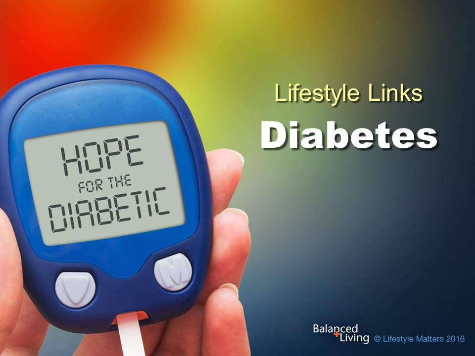 Lifestyle Links Diabetes: Hope for the Diabetic - Balanced Living - PowerPoint Download