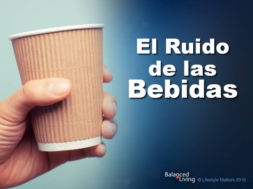 Espanol - Viviendo en Equilibrio - Ruido de las Bebidas - Descargar presentacions de PPT