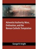 Adventist Authority Wars, Ordination, and the Roman Catholic Temptation