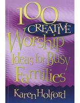100 Creative Worship Ideas for Busy Families
