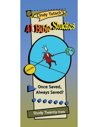 41 Bible Studies/#22 Once Saved, Always Saved?