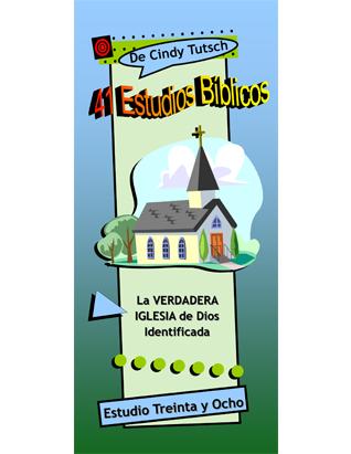 41 Estudios Bíblicos (Lección #38) - La Verdadera Iglesia de Dios Identificada