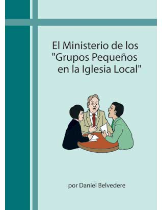 The Ministry of Small Groups in the Local Church (Spanish Only)