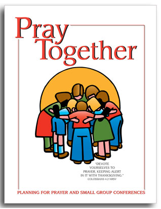Pray Together: Planning for Prayer and Small Group Conferences