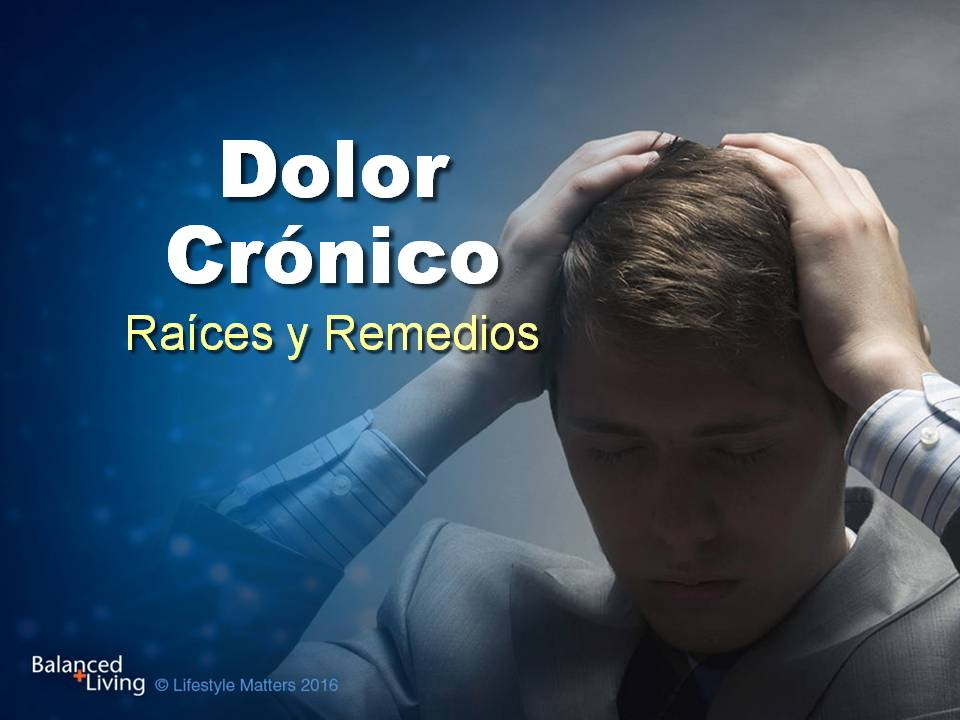 Chronic Pain: Roots and Remedies - Balanced Living - PPT  Download (Spanish)