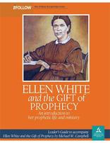 Ellen White and the Gift of Prophecy - iFollow Leader's Guide