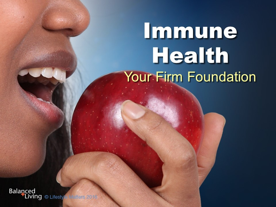 Immune Health: Your Firm Foundation - Balanced Living - PowerPoint Download