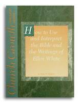 How to Use and Interpret the Bible and the Writings of Ellen White