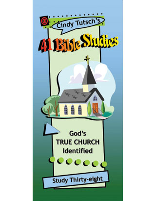 41 Bible Studies/#38 God's True Church Identified
