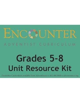 Encounter Adventist Curriculum Grades 5-8 Unit Resource Kit