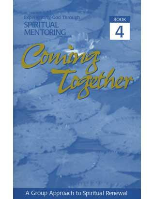 Coming Together Book #4: Experiencing God Through Spiritual Mentoring