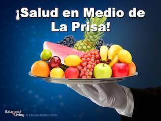 Español -Viviendo en equilibrio -Salud en medio de la prisa: comiendo saludable en la línea rápida -Descargar presentaciones de PPT