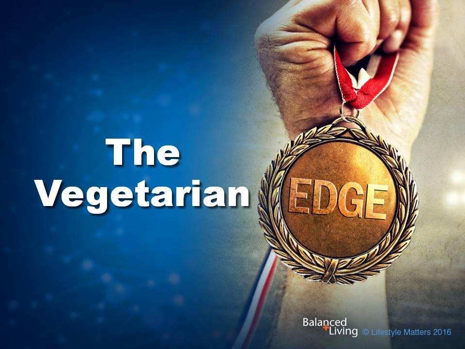 The Vegetarian Edge - Balanced Living - PowerPoint Download