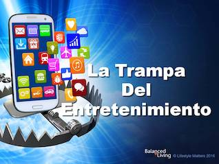 The Entertainment Trap - Balanced Living - PPT Download (Spanish)