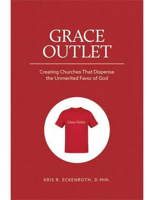 Grace Outlet: Creating Churches that Dispense the Unmerited Favor of God