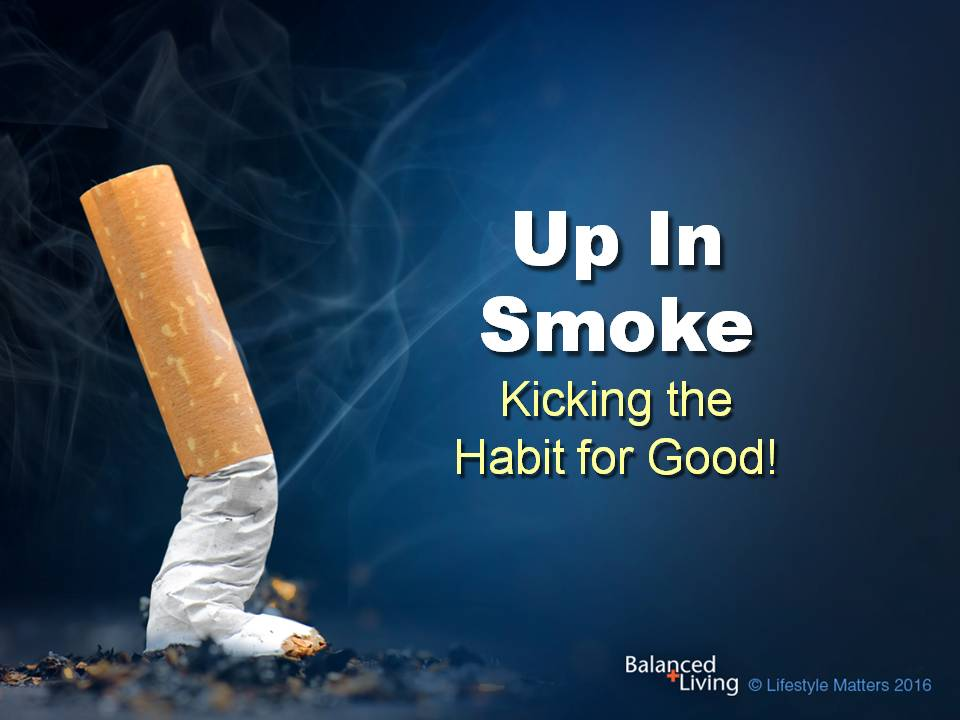 Up In Smoke - Balanced Living - PowerPoint Download
