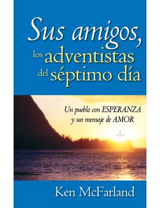 Your Friends, the Seventh-day Adventists (Spanish)