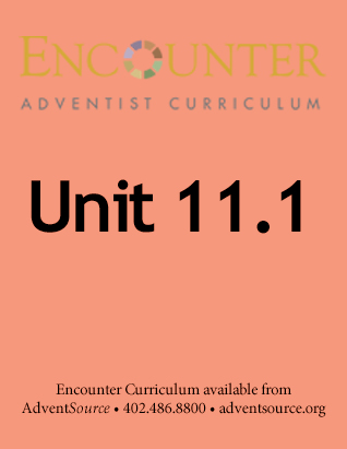 Encounter Adventist Curriculum - Unit 11.1