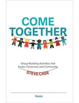 Come Together: Group Building Activities that Foster Closeness and Community