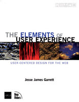 Elements of User Experience: User-Centered Design for the Web