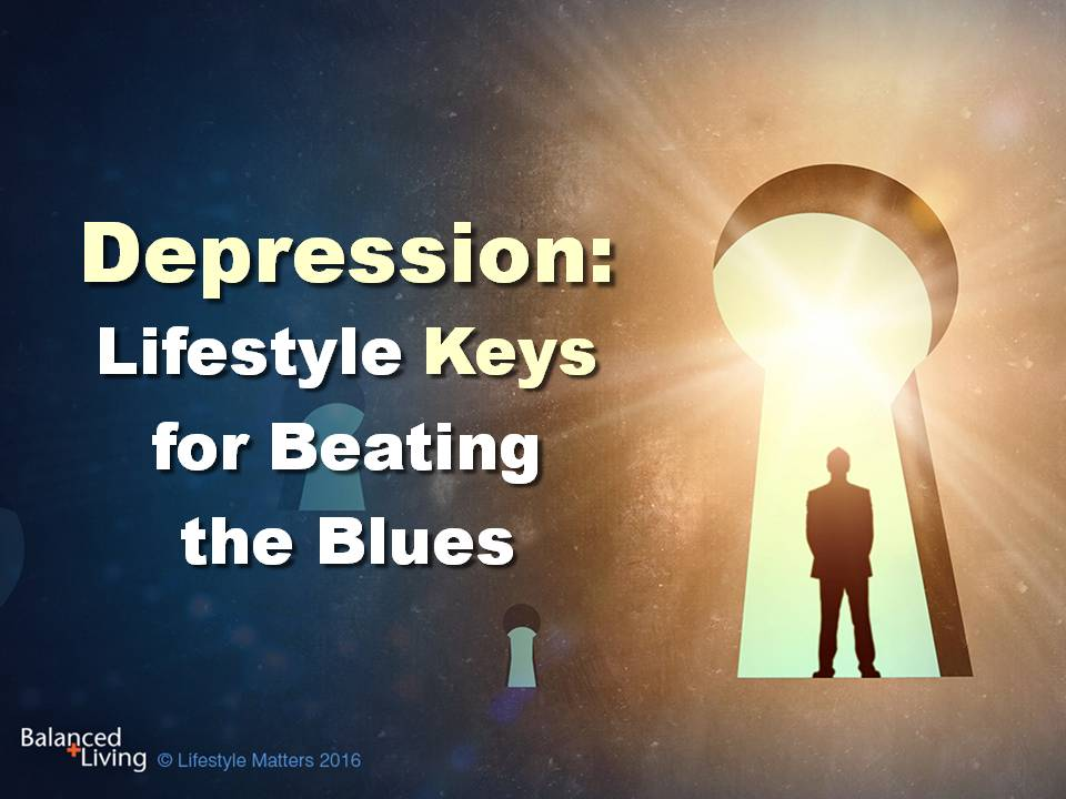 Depression: Lifestyle Keys for Beating the Blues - Balanced Living - PowerPoint Download