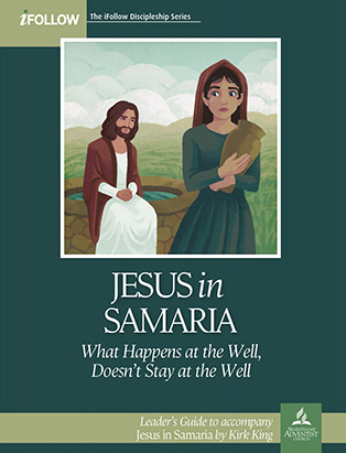 Jesus in Samaria - iFollow Leader's Guide
