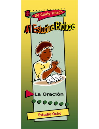 41 Bible Studies/#8 Prayer (Spanish)